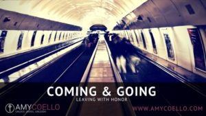 Coming & Going: Leaving with Honor