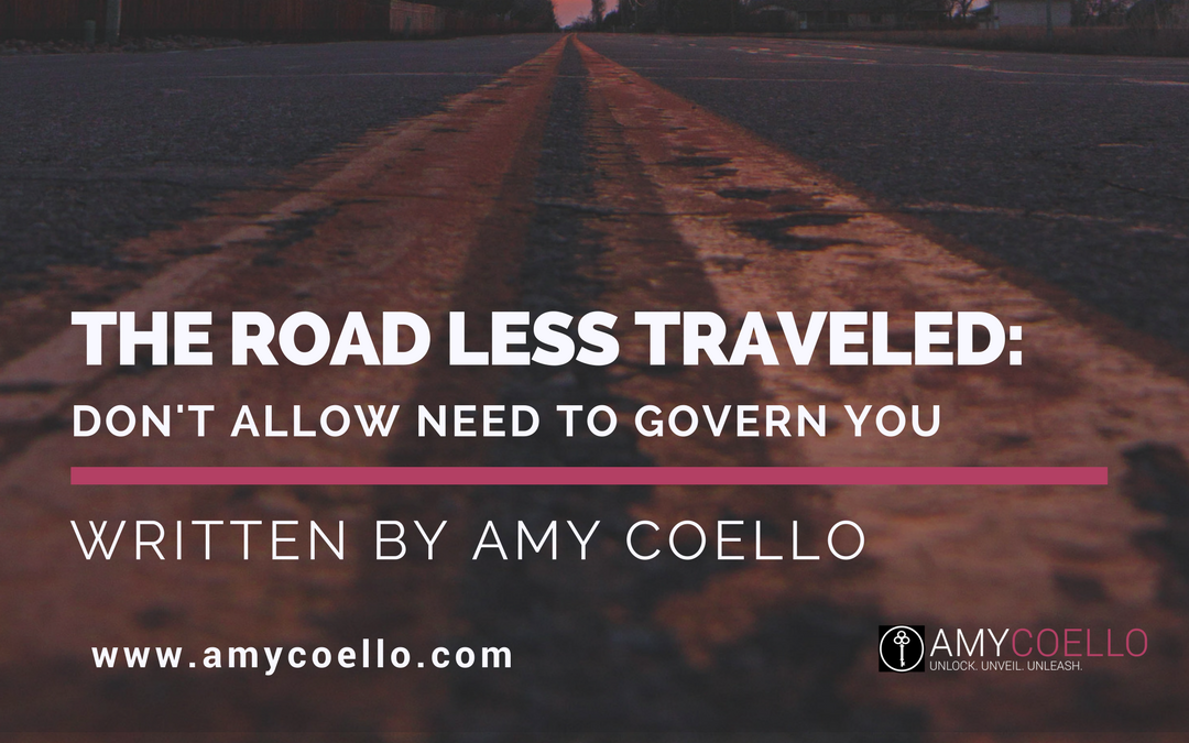 The Road Less Traveled: Don't Allow Need to Govern You