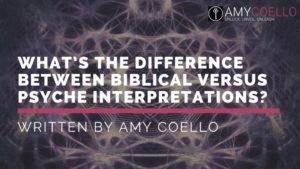 What's the Difference Between Biblical versus Psyche Interpretations?